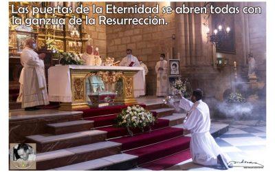 Las puertas de la Eternidad se abren todas con la ganzúa de la Resurrección. (TarjeCita del Beato Lolo)