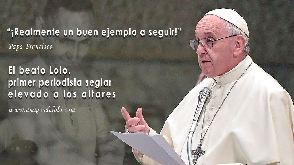 Papa Francisco: Lolo es un buen ejemplo a seguir