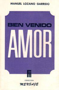 Bien venido Amor, libro escrito por Manuel Lozano Garrido