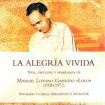 La alegría vivida, biografía sobre Manuel Lozano Garrido